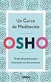 Un Curso De Meditación: 21 días de práctica para reconectar con la conciencia (Crecimiento personal)