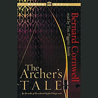 The Archer's Tale                   By:                                                                                                                                 Bernard Cornwell                               Narrated by:                                                                                                                                 Tim Piggott-Smith                      Length: 6 hrs and 1 min     319 ratings     Overall 4.2