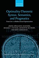 Optimality Theoretic Syntax, Semantics, and Pragmatics: From Uni- to Bidirectional Optimization (Oxford Studies in Theoretical Linguistics)