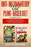 ANTI-INFLAMMATORY DIET PLANT-BASED DIET: 2 BOOKS IN 1: A Complete Guide To Reduce Inflammation, Lose Weight, And Start A Healthy Lifestyle.