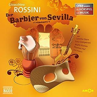 Der Barbier von Sevilla     Oper erzählt als Hörspiel mit Musik              Autor:                                                                                                                                 Gioacchino Rossini                               Sprecher:                                                                                                                                 Loretta Stern,                                                                                        Luca Zamperoni,                                                                                        Matti Klemm                      Spieldauer: 1 Std. und 5 Min.     11 Bewertungen     Gesamt 4,1