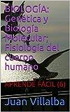 BIOLOGÍA: Genética y Biología Molecular; Fisiología del cuerpo humano: APRENDE FÁCIL (6)