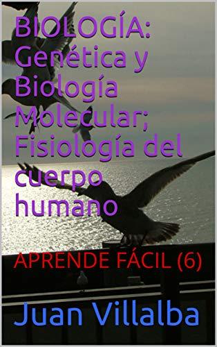 BIOLOGÍA: Genética y Biología Molecular; Fisiología del cuerpo humano: APRENDE FÁCIL (6) (Spanish Edition)