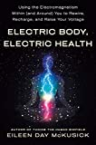 Electric Body, Electric Health: Using the Electromagnetism Within (and Around) You to Rewire, Recharge, and Raise Your Voltage
