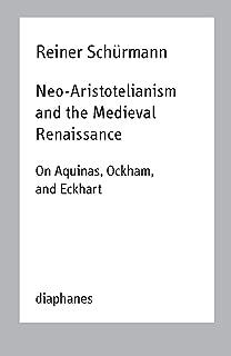 Neo-Aristotelianism and the Medieval Renaissance: On Aquinas, Ockham, and Eckhart (Reiner Schürmann Lecture Notes)