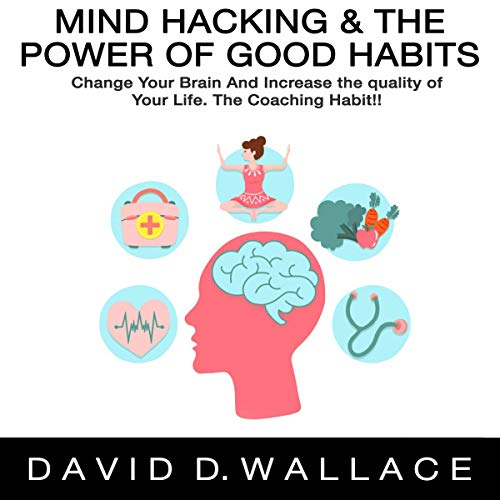 Mind Hacking & the Power of Good Habits: Change Your Brain and Increase the Quality of Your Life. The Coaching Habit! Titelbild