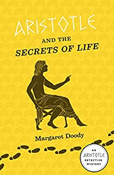 Aristotle and the Secrets of Life: An Aristotle Detective Novel (The Aristotle Detective Novels Book 3) by [Margaret Doody]