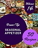 Bravo! Top 50 Seasonal Appetizer Recipes Volume 14: Seasonal Appetizer Cookbook - Where Passion for Cooking Begins