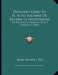 Discurso Leido En El Acto Solemne de Recibir La Investidura: de Doctor En Derecho Civil y Canonico (1862)