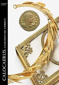 Calocaerus. L'augusto dei Ciprioti (Historia Romana Vol. 12) di [Patrizio Corda]
