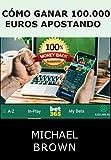 Como Ganar 100.000 Euros Apostando: Método 100% Efectivo o Devolvemos tu Dinero