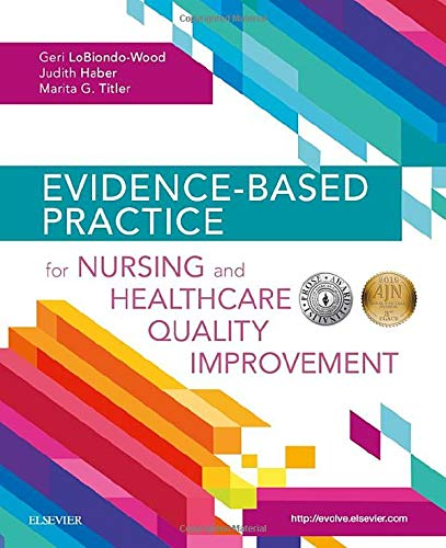 Compare Textbook Prices for Evidence-Based Practice for Nursing and Healthcare Quality Improvement 1 Edition ISBN 9780323480055 by LoBiondo-Wood PhD  RN  FAAN, Geri,Haber PhD  RN  FAAN, Judith,Titler PhD  RN  FAAN, Marita G.