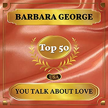 You Talk About Love (Billboard Hot 100 - No 46)