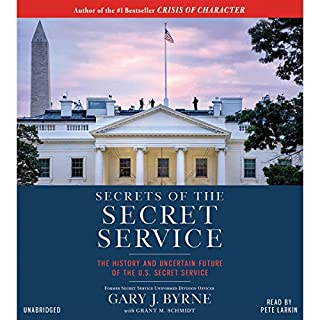Secrets of the Secret Service     The History and Uncertain Future of the U.S. Secret Service              By:                                                                                                                                 Gary J. Byrne,                                                                                        Grant M. Schmidt                               Narrated by:                                                                                                                                 Pete Larkin                      Length: 9 hrs and 2 mins     112 ratings     Overall 4.2