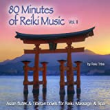 80 Minutes of Reiki Music Vol. II (Asian Flute & Tibetan Bowls for Reiki, Massage & Spa)