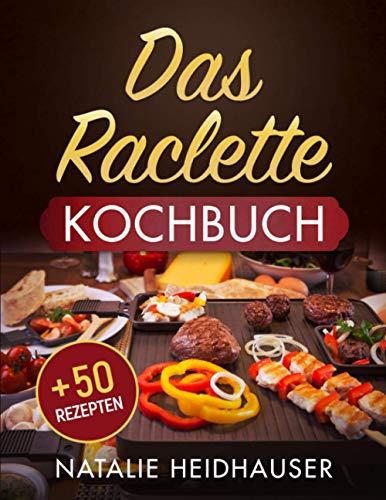 Das Raclette Kochbuch: + 50 leckere Rezepte