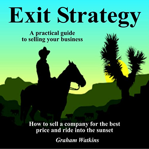 Exit Strategy: A Practical Guide to Selling Your Business     How to Sell a Company for the Best Price and Ride into the Sunset              By:                                                                                                                                 Graham Watkins                               Narrated by:                                                                                                                                 Graham Watkins                      Length: 3 hrs and 23 mins     4 ratings     Overall 4.0