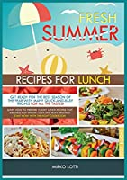 Fresh Summer Recipes for Lunch: Get Ready for the Best Season of the Year with Many Quick-And-Easy Recipes for All the Tastes! Learn How to Prepare Yummy Lunch Recipes That Are Ideal for Weight Loss and Body Healing! Start Now with the Right Cookbook!