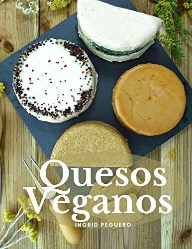 QUESOS VEGANOS: Mas de 50 Recetas Sencillas para Elaborar Deliciosos y Nutritivos Quesos Veganos Artesanales Libres de Lacteos y 100{0d8cc0ea2d09b873c05070dfdda6ac5b5a1e532d91a6e659b09b863ebd7b353b} Naturales