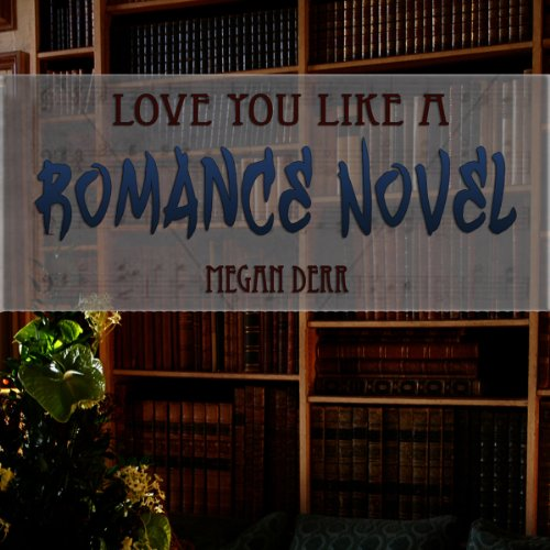 Love You Like a Romance Novel audiobook cover art