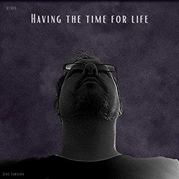 Having the Time for Life (Remix)