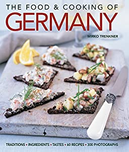Get the food and cooking of germany traditions ingredients in 60 the food and cooking of germany traditions ingredients in 60 regional recipes 30 ebook forumfinder Choice Image