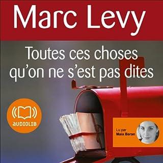 Toutes ces choses qu'on ne s'est pas dites                    De :                                                                                                                                 Marc Levy                               Lu par :                                                                                                                                 Maia Baran                      Durée : 8 h et 27 min     75 notations     Global 4,6