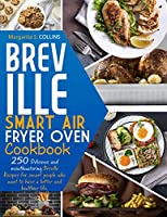 Breville smart air fryer oven cookbook: 250 Delicious and mouthwatering Breville recipes for smart people who want to have a better and healthier life.