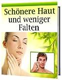 Schoenere Haut und weniger Falten (German Edition)