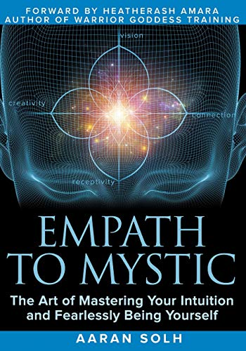 Empath to Mystic: The Art of Mastering Your Intuition and Fearlessly Being Yourself