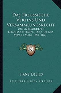 Das Preussische Vereins Und Versammlungsrecht: Unter Besonderer Berucksichtigung Des Gesetzes Vom 11 Marz 1850 (1891)