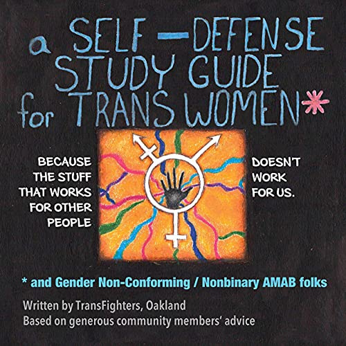 A Self-Defense Study Guide for Trans Women and Gender Non-Conforming / Nonbinary Amab Folks