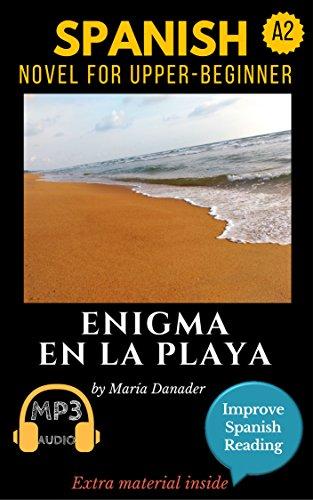 Spanish novel for upper-beginners (A2): Enigma en la playa. Downloadable Audio . Vol.8. Spanish Edition.: Learn Spanish. Improve Spanish Reading. Graded reading. Aprender español. Lecturas graduadas.
