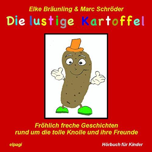 Die lustige Kartoffel. Fröhlich freche Geschichten und Melodien rund um die tolle Knolle und ihre Freunde Titelbild