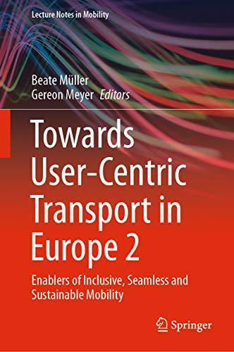 Towards User-Centric Transport in Europe 2: Enablers of Inclusive, Seamless and Sustainable Mobility (Lecture Notes in Mobility) (English Edition)