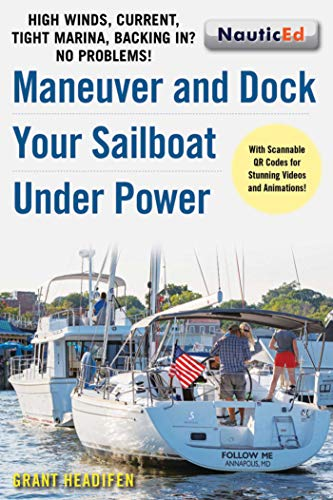 Compare Textbook Prices for Maneuver and Dock Your Sailboat Under Power: High Winds, Current, Tight Marina, Backing In? No Problems  ISBN 9781944824068 by Headifen, Grant