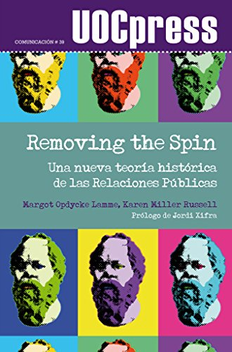Removing the Spin. Una nueva teoría histórica de las Relaciones Públicas (UOCPress Comunicación)