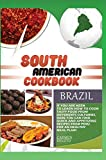 South American Cookbook Brazil: If You Are Keen to Learn How to Cook Tasty Food from Differents Culturies, Here You Can Find Quick and Appetizing Recipes from Peru for an Healthy Meal Plan!