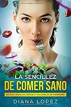 La sencillez de comer sano: Recetas sencillas, rápidas y saludables de Thermomix (Spanish Edition)