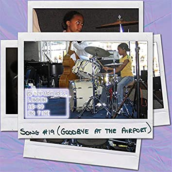 SONG #19 (Goodbye at the Airport) [feat. Loucin, Yohan Kebede, Benjamin Totten & Mutale Chashi]