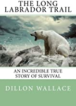 The Long Labrador Trail: An Incredible True Story of Survival.