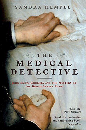 The Medical Detective: John Snow, Cholera And The Mystery Of The Broad Street Pump