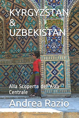 KYRGYZSTAN & UZBEKISTAN: Alla Scoperta dell'Asia Centrale