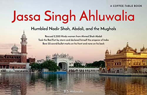 Jassa Singh Ahluwalia: Humbled Nadir Shah, Abdali, and the Mughals (English Edition)