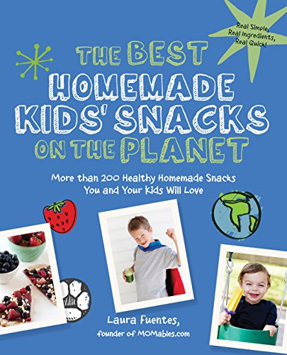 The Best Homemade Kids' Snacks on the Planet: More than 200 Healthy...
