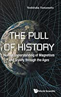 The Pull of History: Human Understanding of Magnetism and Gravity through the Ages (General Physics Popular Readin)