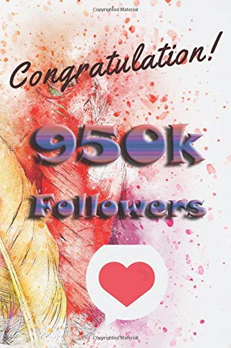 congratulation 950k followers: nice journal notebook gift for influencer, blogger, vlogger and others with a good interior. Blank lined notebook, size 6x9 in, 110 pages
