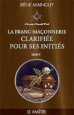 La Franc-maçonnerie clarifiée pour ses initiés - Tome 3 - Le maitre d'Irène Mainguy