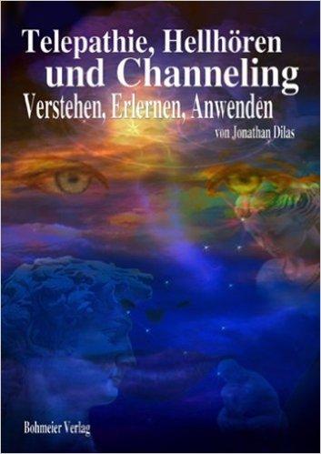 Telepathie, Hellhören und Channeling: Verstehen, Erlernen, Anwenden ( 2007 )