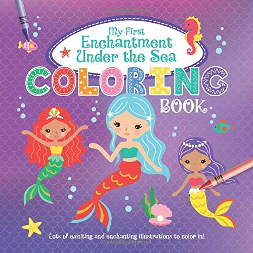 My First Enchantment Under The Sea Coloring Book: Exciting and Enchanting Coloring Book For Young Girls!